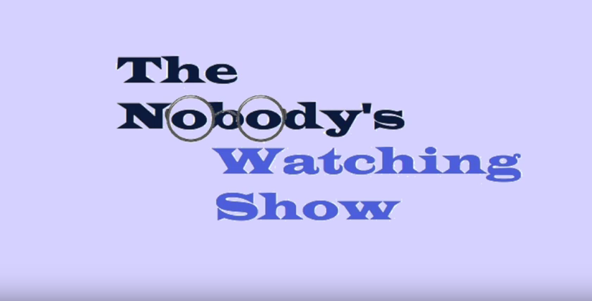 LOOK WHO'S NEXT: The Nobody's Watching Show