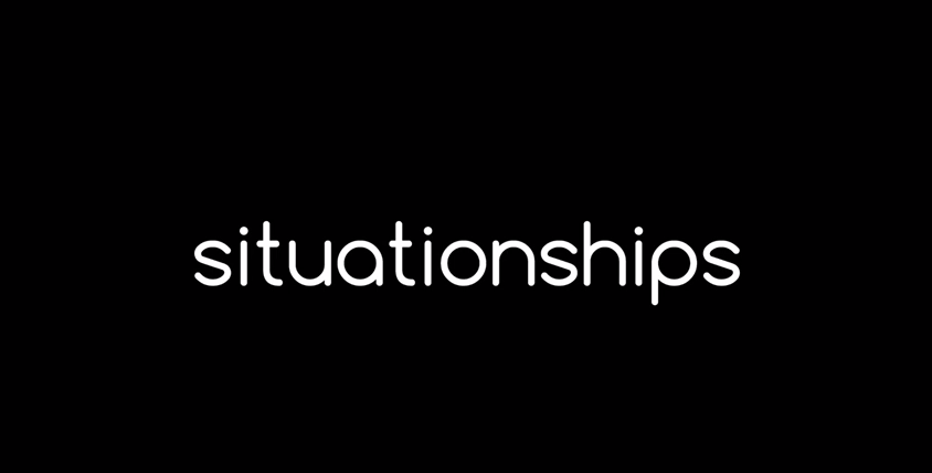 LOOK WHO'S NEXT: Situationships