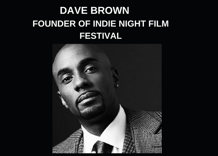 DAVE BROWN – FOUNDER INDIE NIGHT FILM FESTIVAL